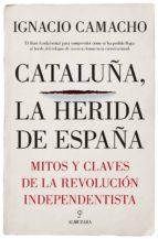 El libro de Cataluña, la herida de españa: mitos y claves de la revolucion independentista autor IGNACIO CAMACHO LOPEZ DE SAGREDO EPUB!