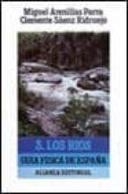 los rios: guia fisica de españa (t.3) (2ª ed.) clemente saenz ridruejo miguel arenillas parra 9788420602905