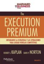 the execution premium: integrando la estrategia y las operaciones para lograr ventajas competitivas-robert s. kaplan-david p. norton-9788423426805