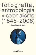 fotografia, antropologia y colonialismo juan naranjo 9788425220005