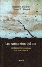 los contextos del ser: las bases intersubjetivas de la vida psiqu ica-robert d. stolorow-george atwood-9788425423505