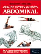 guia de entrenamiento abdominal: mas de 100 ejercicios y 60 progr amas para todos los niveles y deportes frederic delavier michael gundill 9788425520105