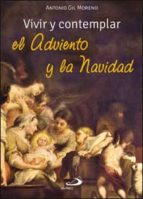 El libro de Vivir y contemplar el adviento y la navidad autor ANTONIO GIL MORENO DOC!