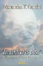 la verdad es dios: escritos desde mi experiencia de dios-mahatma gandhi-9788429315905