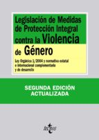 legislacion de medidas de proteccion integral contra la violencia de genero (2ª ed.): ley organica 1/2004 y normativa estatal e internacional complementaria y de desarrollo 9788430952205