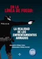 en la linea de fuego: la realidad de los enfrentamientos armados (5ª ed.) ernesto perez vera fernando perez pacho 9788430973705