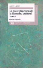 la reconstruccion de la identidad cultural vasca: oteiza-chillida-luxio ugarte-9788432309205