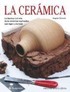 la ceramica: la tecnica y el arte de la ceramica explicados con r igor y claridad (4ª ed.) joaquin chavarria 9788434218505