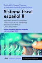 sistema fiscal español ii: impuesto sobre sociedades. tributacion de no residentes. imposicion indirecta. otros impuestos-emilio albi-raquel paredes-9788434428805