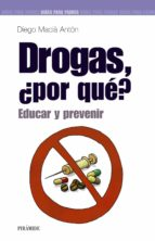 drogas ¿por que?: educar y prevenir diego macia anton 9788436817805