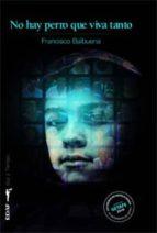no hay perro que viva tanto (premio getafe de novela negra)-francisco balbuena-9788441426405