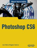 photoshop cs6 (manuales imprescindibles anaya) jose maria delgado 9788441532205