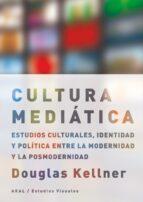 la cultura mediatica: estudios culturales, identidad y politica e ntre la modernidad y la posmodernidad-douglas kellner-9788446023005