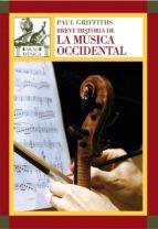 breve historia de la musica occidental paul griffiths 9788446027805