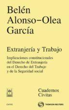 extranjeria y trabajo: implicaciones constitucionales del derecho del trabajo y de la seguridad social-belen alonso-olea garcia-9788447038305