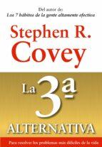 la 3ª alternativa: para resolver los problemas mas dificiles de l a vida-stephen r. covey-9788449311505
