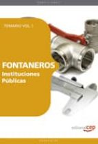FONTANEROS INTITUCIONES PUBLICAS: TEMARIO VOL. I. (4º ED.)