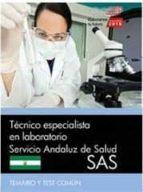 TÉCNICO ESPECIALISTA EN LABORATORIO. SERVICIO ANDALUZ DE SALUD (SAS). TEMARIO Y TEST COMÚN