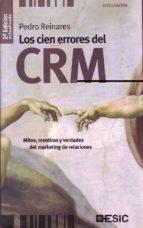 los cien errores del crm: mitos, mentiras y verdades del marketin g de relaciones (2ª ed.)-pedro reinares-9788473565905