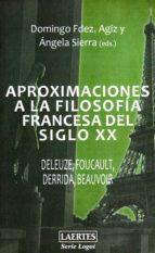 aproximaciones a la filosofia francesa del siglo xx: deleuze, foucault, derrida, beauvoir domingo fernandez agis angela sierra 9788475846705