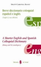 breve diccionario coloquial español e ingles (argot y sus afines) = a shorter english and spanish colloquial dictionary (slang and its analogues)-delfin carbonell basset-9788476284605