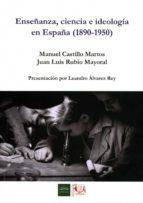 enseñanza, ciencia e ideología en españa (1890-1950)-manuel castillo martos-9788477983705