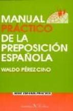 manual practico de la preposicion española waldo perez cino 9788479621605