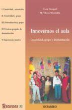innovemos el aula: creatividad, grupo y dramatizacion cora fuegel mª rosa montoliu 9788480634205