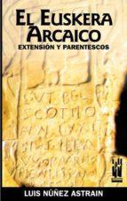el euskera arcaico: extension y parentescos luis nuñez astrain 9788481363005