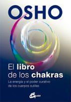 el libro de los chakras: la energia y el poder curativo de los cuerpos sutiles 9788484455905