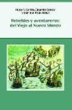 rebeldes y aventureros. del viejo al nuevo mundo hugo r. cortes eduardo godoy 9788484893905