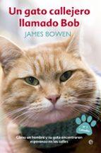 un gato callejero llamado bob: como un hombre y su gato econtraron esperanza en las calles james bowen 9788490607305