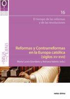 reformas y contrarreformas en la europa católica (siglos xv-xvii) (ebook)-maría laura giordano-adriana valerio-9788490732205