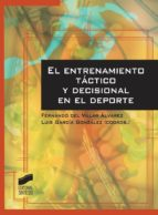 el entrenamiento táctico y decisional en el deporte (ebook)-fernando del villar alvarez-luis garcia gonzalez-9788490775905