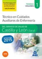 TÉCNICO EN CUIDADOS AUXILIARES DE ENFERMERÍA DEL SERVICIO DE SALUD DE CASTILLA Y LEÓN (SACYL).TEMARIO VOLUMEN I