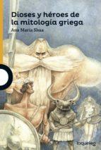 dioses y héroes de la mitología griega-ana maria shua-9788491220305