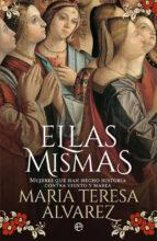ellas mismas: mujeres que han hecho historia contra viento y marea maria teresa alvarez 9788491643005
