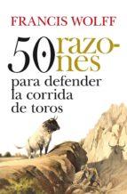 50 razones para defender las corridas de toros francis wolff 9788492924905