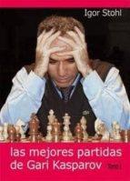 las mejores partidas de gari kasparov (t. i)-igor stohl-9788493478605