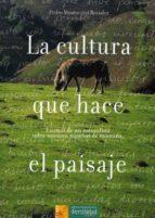 la cultura que hace el paisaje: escritos de un naturalista sobre nuestros recursos de montaña pedro montserrat recoder 9788493630805