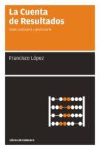 la cuenta de resultados: como analizarla y gestionarla (2ª ed.)-francisco lopez martinez-9788493950705