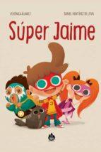 ¡super jaime!-daniel martinez de leiva-9788494258305