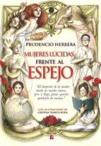 mujeres lucidas frente al espejo-prudencio herrera piqueras-9788494418105