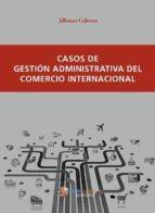 casos de gestion administrativa del comercio internacional alfonso cabrera canovas 9788494477805