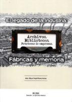 El libro de El legado de la industria: fabricas y memoria autor VV.AA. EPUB!