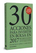30 acciones para invertir en bolsa en 2017 francisco lopez martinez jose poal marcet 9788494606205