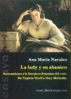 la lady y su abanico, acercamiento a la literatura femenina del s iglo xx, de virginia woolf a mary mccarthy-ana maria navales-9788495498205