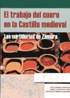 el trabajo del cuero en la castilla medieval: las curtidurias de zamora olatz villanueva zubizarreta 9788496186705