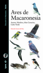 aves de macaronesia: azores, madeira, islas canarias, cabo verde (descubrir la naturaleza. guias) eduardo garcia del rey 9788496553705
