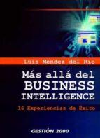 mas alla del business intelligence: 16 experiencias de exito luis mendez del rio 9788496612105
